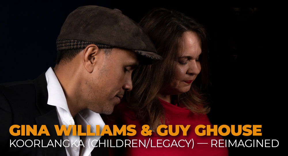 Gina Williams & Guy Ghouse Koorlangka (Children/Legacy) — Reimagined